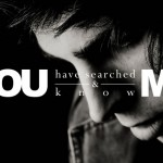 You have search me and you know me, Psalm 139 (photo courtesy of Sean McGrath, Creative Commons)