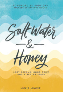 Salt Water and Honey. Lost Dreams, Good Grief and a Better Story